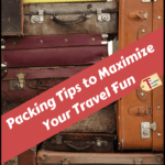 """suitcases with text overlay """"packing tips to maximize your travel fun"""""""