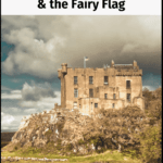 "dunvegan castle with text overlay ""Dunvegan Castle & the Fairy Flag"""