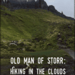 "old man of storr in isle of skye scotland with text overlay ""Old Man of Stor: Hiking in the Clouds"""