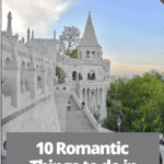"fisherman's bastion, one of the most romantic places in budapest with text overlay ""10 Romantic Things to Do in Budapest Hungary"""