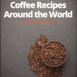 "coffee cup with coffee beans and text overlay ""delicious coffee recipes around the world"""